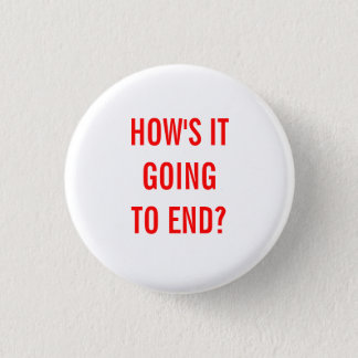 How's It Going To End? 1 Inch Round Button