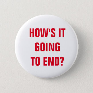 How's It Going To End? 2 Inch Round Button