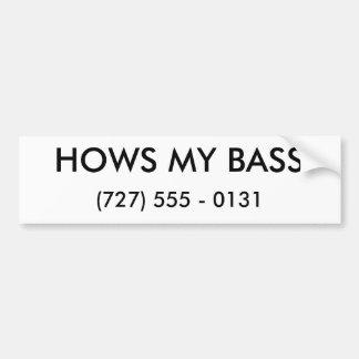 HOWS MY BASS, (727) 555 - 0131 BUMPER STICKER
