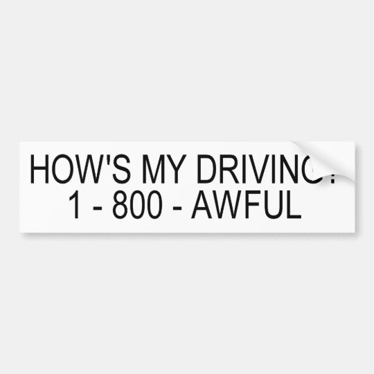 HOW'S MY DRIVING? BUMPER STICKER