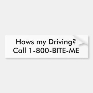 Hows my Driving? Call 1-800-BITE-ME Bumper Sticker