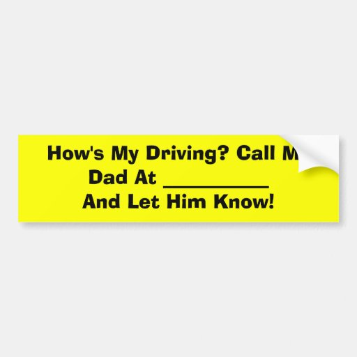 How's My Driving? Call My Dad At ___________ An... Bumper Stickers