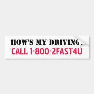 HOW'S MY DRIVING? speed parody sticker Bumper Sticker
