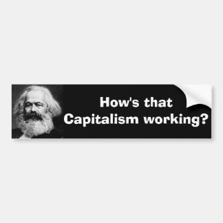 How's that Capitalism working? Bumper Sticker