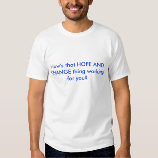 How's that HOPE AND CHANGE thing working for you? Tshirt