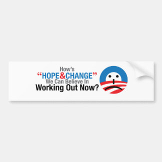 How's that hope and change working out? bumper sticker