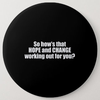 Hows that hope and change working out for you Bump 6 Inch Round Button