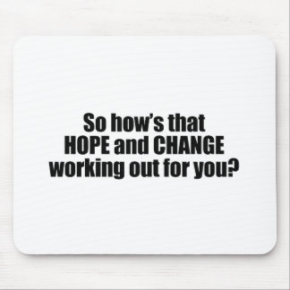 Hows that hope and change working out for you mouse pads