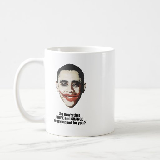 Hows that hope and change working out for you coffee mug