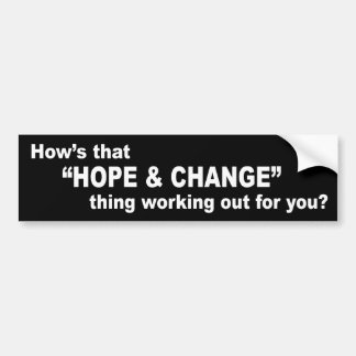 "How's that ""hope & change"" thing working out? bumper sticker"