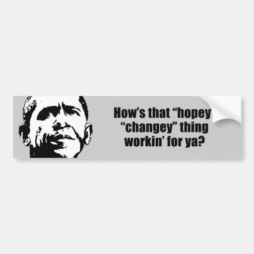 How's that hopey changey thing workin' for ya bumper sticker