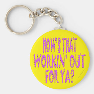 Hows That Workin Out.For Ya? Keychain