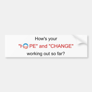 "How's your ""HOPE"" and ""CHANGE"" working out so far? Bumper Sticker"