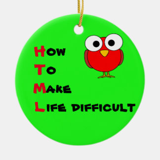 HTML - how to make life difficult Tree Ornament