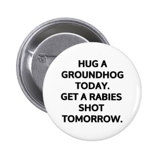 Hug a groundhog today. Get a rabies shot tomorrow 2 Inch Round Button