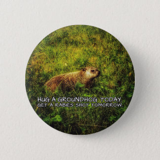 Hug a groundhog today. Get a rabies shot tomorrow. 2 Inch Round Button