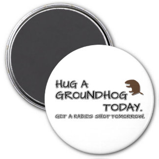 Hug a groundhog today. Get a rabies shot tomorrow. 3 Inch Round Magnet