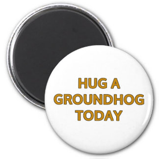 Hug A Groundhog Today Magnet