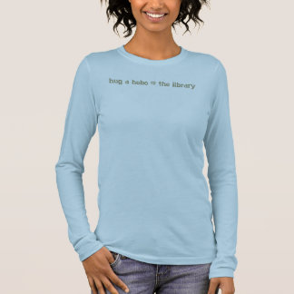 hug a hobo @ the library long sleeve T-Shirt