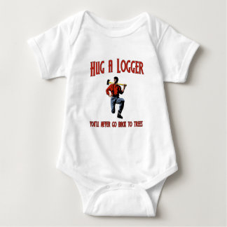 Hug A Logger.  You'll Never Go Back To Trees. Baby Bodysuit