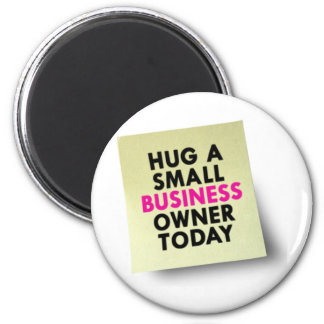 Hug A Small Business Owner Today 2 Inch Round Magnet