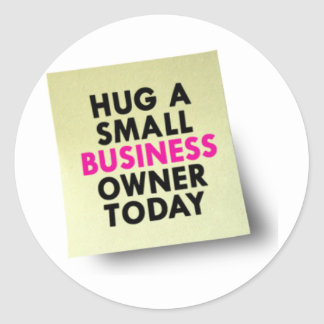 Hug A Small Business Owner Today Round Sticker