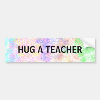 HUG A TEACHER - bumper sticker