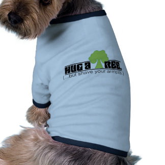 Hug A Tree - But Shave Your Arm Pits - Tree Hugger Doggie Tee Shirt