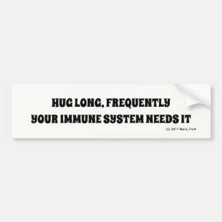 HUG LONG FREQUENTLY: YOUR IMMUNE SYSTEM NEEDS IT BUMPER STICKER