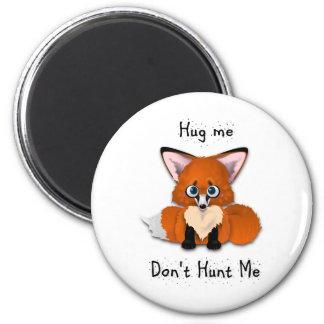 """Hug me, don't hunt me"" Baby Fox Magnet"