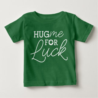 Hug me for Luck Funny Shamrock St. Patrick's Day Baby T-Shirt
