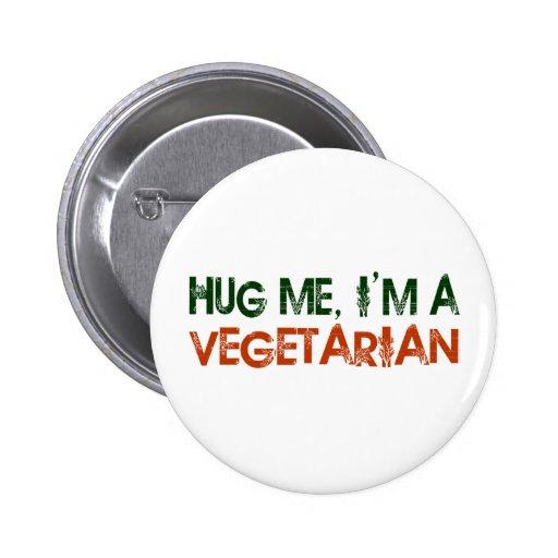 Hug Me I'M A Vegetarian Pinback Buttons