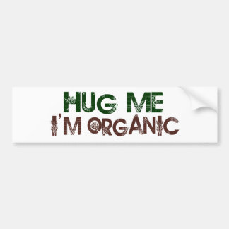 Hug Me I'M Organic Bumper Sticker