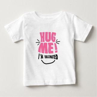 Hug Me! I'm vaccinated. Baby T-Shirt