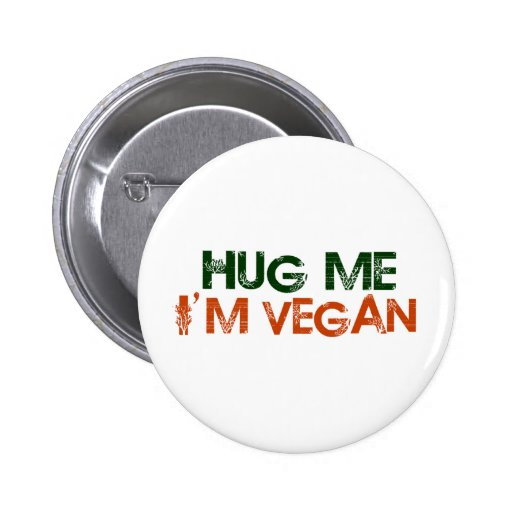 Hug Me I'M Vegan Pinback Button