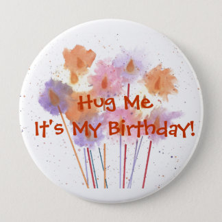 Hug Me It's My Birthday! 4 Inch Round Button