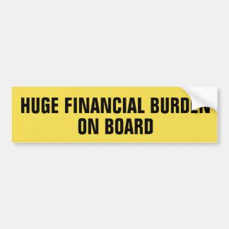 Huge Financial Burden On Board Bumper Sticker