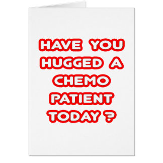 Hugged a Chemo Patient Today? Greeting Card