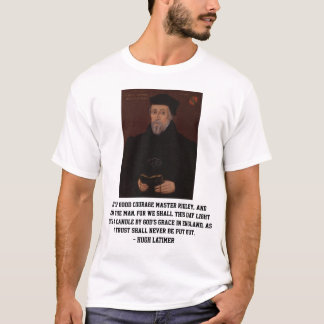Hugh Latimer Reformation Courage Quote T-Shirt