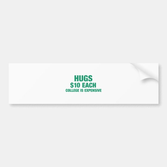 Hugs $10 each - College is expensive Bumper Sticker