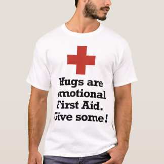 Hugs are emotional First Aid. T-Shirt