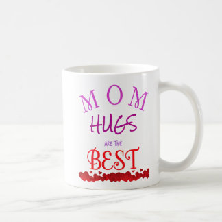 Hugs From Mom Are The Best! Coffee Mug