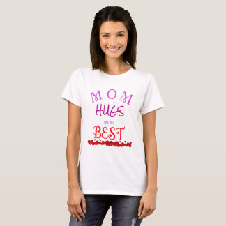 Hugs From Mom Are The Best! T-Shirt