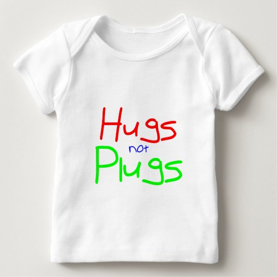 Hugs not Plugs (Red) Baby T-Shirt
