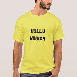 Hullu  Nainen - Crazy Woman in Finnish T-Shirt