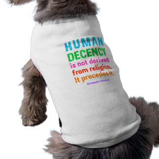 Human Decency is not derived from religion t-shirt Dog Shirt