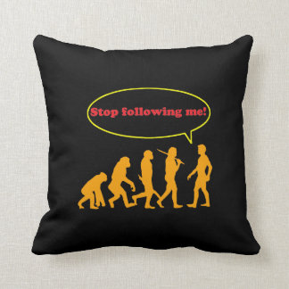 Human Evolution, Stop Following Me Pillows
