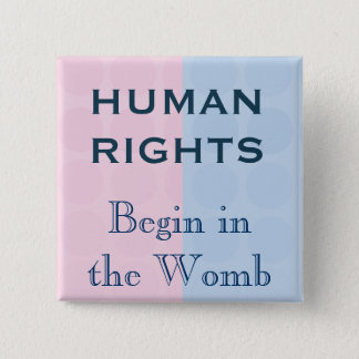 Human Rights Begin In the Womb 2 Inch Square Button