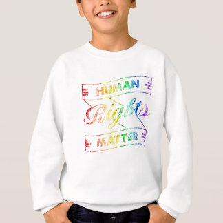 Human Rights Matter Sweatshirt