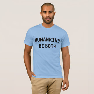 Humankind, Be Both T-shirt